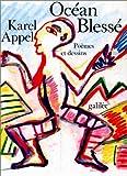 echange, troc Karel Appel - Océan Blessé, dessins et poèmes