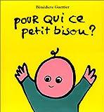 echange, troc Bénédicte Guettier - Pour qui ce petit bisou ?