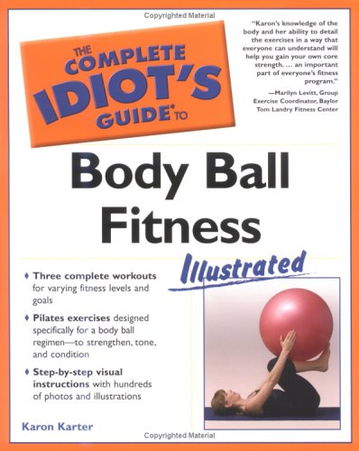 The Complete Idiot's Guide to Body Ball Fitness Illustrated, Karon  Karter