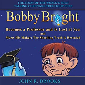 Bobby Bright Becomes a Professor and Is Lost at Sea: Bobby Bright Meets His Maker: The Shocking Truth is Revealed | [John R. Brooks]