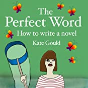 The Perfect Word: How to Write a Novel | [Kate Gould]