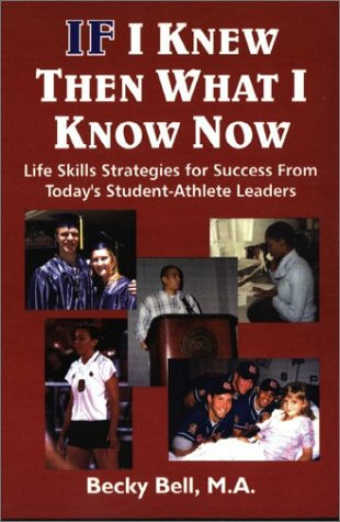 If I Knew Then What I Know Now: Life Skills Strategies for Success from Today's Student-Athlete Leaders