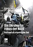 Die Ukraine im Fokus der NATO (mit DVD): Rußland, das eigentliche Ziel
