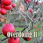 Overdoing It | Anton Chekhov