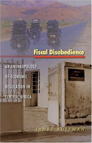 Fiscal Disobedience: An Anthropology of Economic Regulation in Central Africa (In-Formation)