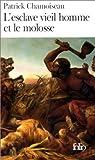 echange, troc Patrick Chamoiseau, Edouard Glissant - L'Esclave vieil homme et le molosse
