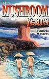 The Mushroom Years: A Story of Survival Pamela Masters