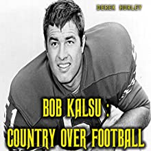 Bob Kalsu: Country Over Football Audiobook by Derek Hurley Narrated by Terry Taylor
