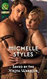 Michelle Styles Saved by the Viking Warrior (Mills & Boon Historical)
