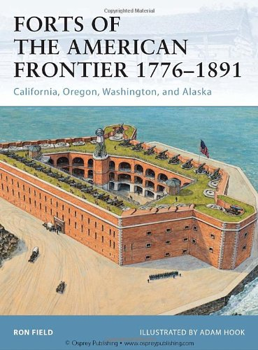Forts of the American Frontier 1776-1891: California, Oregon, Washington, and Alaska (Fortress)