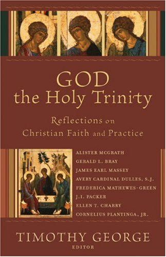 God the Holy Trinity: Reflections on Christian Faith and Practice (Beeson Divinity Studies), Timothy George