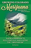 "Growing Colorado Marijuana - Your Guidebook to Successfully Navigating the ""Green Rush"""