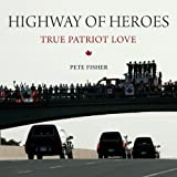 Highway of Heroes: True Patriot Loveby Pete Fisher