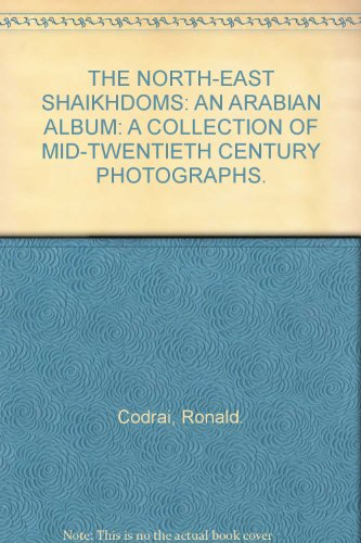 THE NORTH-EAST SHAIKHDOMS: AN ARABIAN ALBUM: A COLLECTION OF MID-TWENTIETH CENTURY PHOTOGRAPHS., Codrai, Ronald.