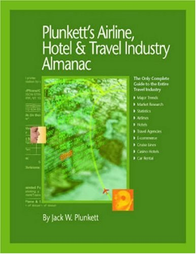 Plunkett's Airline, Hotel & Travel Industry Almanac 2008: Airline, Hotel & Travel Industry Market Research, Statistics, Trends & Leading Companies (Plunkett's Airline, Hotel & Travel Industry Almanac)