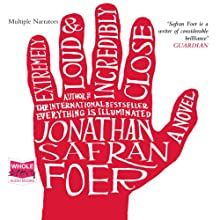 Extremely Loud and Incredibly Close (       UNABRIDGED) by Jonathan Safran Foer Narrated by Barbara Caruso, Richard Ferrone, Jeff Woodman