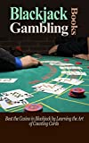 Poker: Blackjack: Beat The Casino In Blackjack By Learning How To Count Cards (Game Theory Sports Betting Las Vegas) (Gambling Poker Craps)