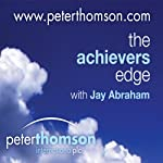 The Achievers Edge with Steve Martin - The Man That Can Make You Say Yes | Peter Thomson