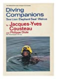 Diving Companions: Sea Lion, Elephant Seal, Walrus (The Undersea discoveries of Jacques-Yves Cousteau) (0385000316) by Cousteau, Jacques Yves