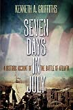 Seven Days in July: A Historic Account of the Battle of Atlanta