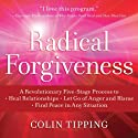 Radical Forgiveness: A Revolutionary Five-Stage Process to Heal Relationships, Let Go of Anger and Blame, Find Peace in Any Situation Speech by Colin Tipping Narrated by Colin Tipping