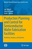 img - for Production Planning and Control for Semiconductor Wafer Fabrication Facilities: Modeling, Analysis, and Systems (Operations Research/Computer Science Interfaces Series) book / textbook / text book