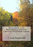 Developing Your Professional Identity: Creating Your Inner Lawyer