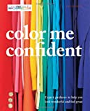 Color Me Confident: Expert guidance to help you feel confident and look great