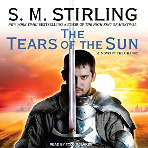 The Tears of the Sun: A Novel of the Change (Emberverse Series, Book 8) | [S. M. Stirling]