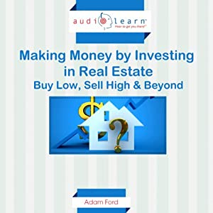 Making Money by Investing in Real Estate : Buy Low, Sell High & Beyond Audiobook