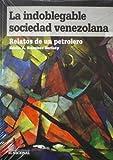 La indoblegable sociedad venezolana Relatos de un petrolero