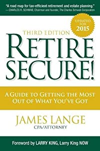 Retire Secure!: A Guide To Getting The Most Out Of What You've Got, Third Edition from Retire Secure Press