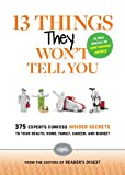 13 Things They Wont Tell You: 375 Experts Confess Insider Secrets to Your Health, Home, Family, Career, and Budget (N/A)