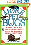 More Pet Bugs: A Kid's Guide to Catch...