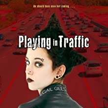 Playing in Traffic (       UNABRIDGED) by Gail Giles Narrated by Andy Karl