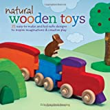 Natural Wooden Toys: 75 Easy-to-Make and Kid-Safe Designs to Inspire Imaginations & Creative Play