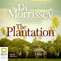 The Plantation (       UNABRIDGED) by Di Morrissey Narrated by Kate Hood