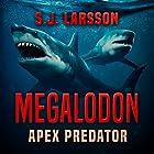 Megalodon: Apex Predator Hörbuch von S.J. Larsson Gesprochen von: Don Colasurd Jr.