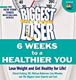 The Biggest Loser: 6 Weeks to a Healthier You:Lose Weight and Get Healthy For Life!