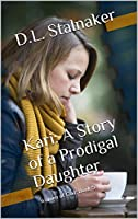 Kari: A Story of a Prodigal Daughter: Women of God: Book 5 (English Edition)