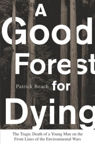 A Good Forest For Dying: The Tragic Death Of A Young Man On The Front Lines Of The Environmental Wars