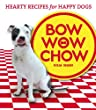 Bow Wow Chow Hearty Recipes For Happy Dogs by M Q Publications