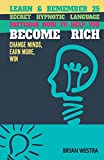 Bryan Westra Learn & Remember 25 Secret Hypnotic Language Patterns Now to Help You Become Rich: Change Minds, Earn More, Win