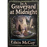 In A Graveyard At Midnight: Folk Magic and Wisdom from the Heart of Appalachia