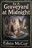 In A Graveyard At Midnight: Folk Magic and Wisdom from the Heart of Appalachia (1567186645) by Edain McCoy