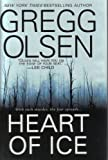 Heart of Ice Book Club edition by Gregg Olsen published by Pinnacle (2009) [Hardcover]