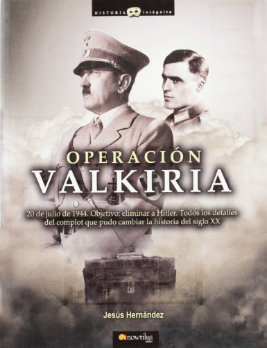 Operacion Valkiria/ Operation Valkyrie (Historia Incognita/ Mysterious History) (Spanish Edition) (Historia Incognita / Unknown History)