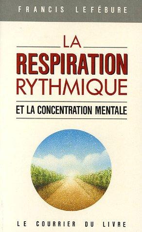 La respiration rythmique et la concentration mentale (French Edition)