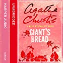 Giant's Bread: A Mary Westmacott Novel Audiobook by Mary Westmacott Narrated by George Cole