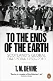 T M Devine To the Ends of the Earth: Scotland's Global Diaspora, 1750-2010